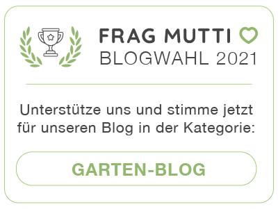 Stimme jetzt in der Kategorie Garten-Blog für unseren Blog bei der Frag Mutti Blogwahl 2021!