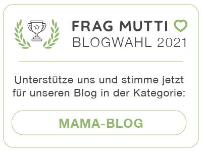 Stimme jetzt in der Kategorie Mama-Blog für unseren Blog bei der Frag Mutti Blogwahl 2021!